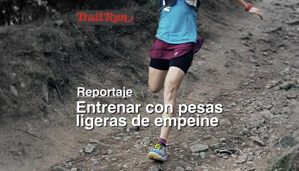 La revista TRAIL RUN ha publicado un reportaje monográfico sobre introducción al entrenamiento con pesas ligeras de empeine dirigido a corredores de montaña